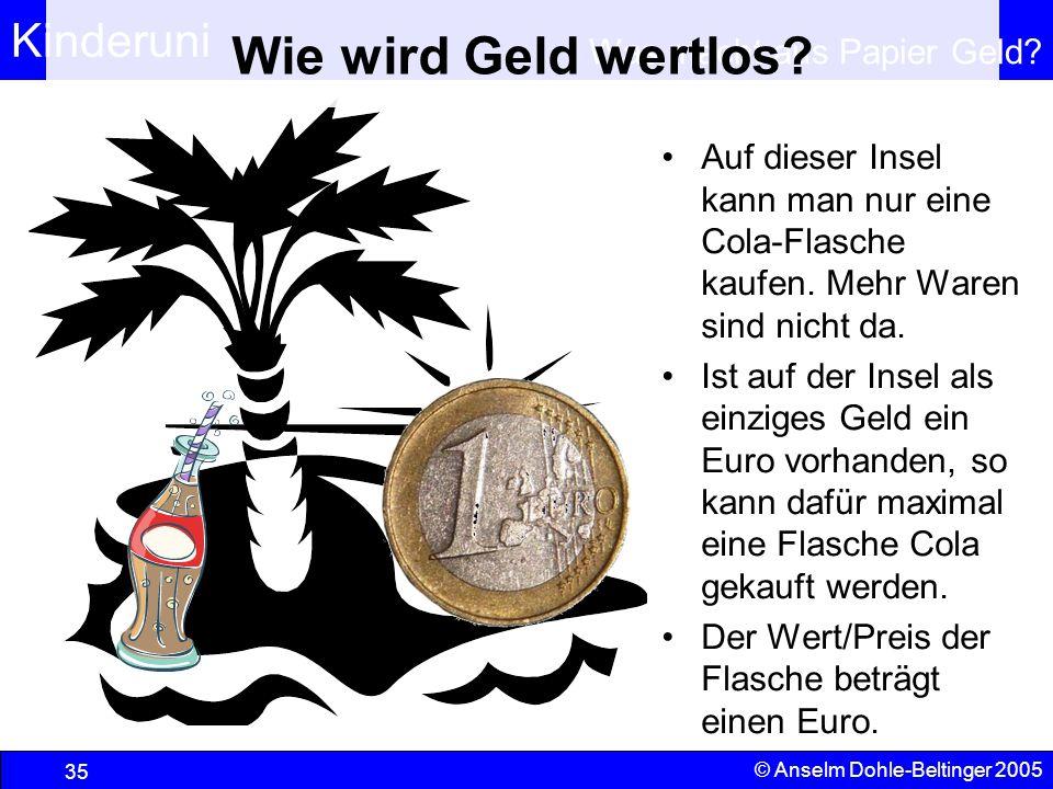 Kinderuni Was macht aus Papier Geld? 35 © Anselm Dohle-Beltinger 2005 Auf dieser Insel kann man nur eine Cola-Flasche kaufen. Mehr Waren sind nicht da