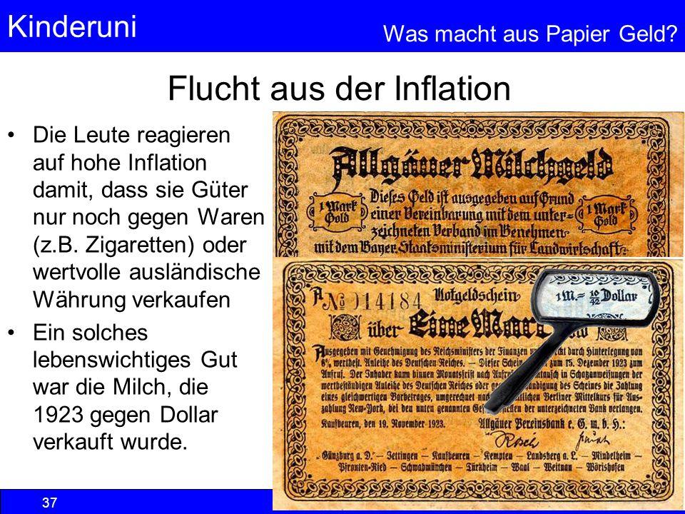 Kinderuni Was macht aus Papier Geld? 37 © Anselm Dohle-Beltinger 2005 Flucht aus der Inflation Die Leute reagieren auf hohe Inflation damit, dass sie