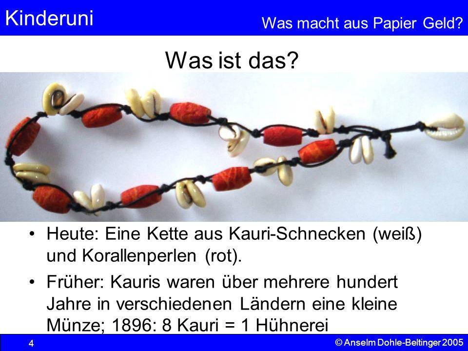 Kinderuni Was macht aus Papier Geld? 4 © Anselm Dohle-Beltinger 2005 Was ist das? Heute: Eine Kette aus Kauri-Schnecken (weiß) und Korallenperlen (rot