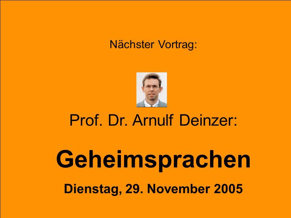 Nächster Vortrag: Prof. Dr. Arnulf Deinzer: Geheimsprachen Dienstag, 29. November 2005