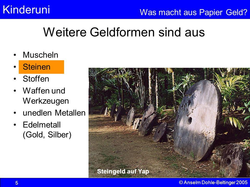 Kinderuni Was macht aus Papier Geld? 5 © Anselm Dohle-Beltinger 2005 Muscheln Steinen Stoffen Waffen und Werkzeugen unedlen Metallen Edelmetall (Gold,