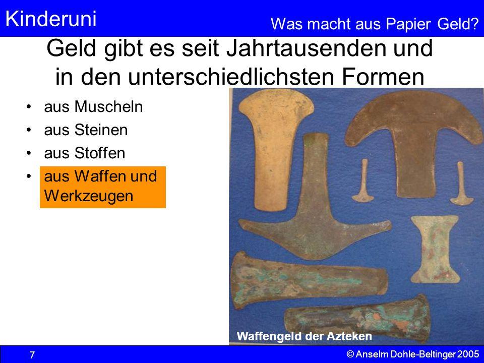 Kinderuni Was macht aus Papier Geld? 7 © Anselm Dohle-Beltinger 2005 aus Muscheln aus Steinen aus Stoffen aus Waffen und Werkzeugen Geld gibt es seit