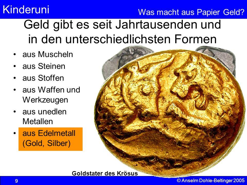 Kinderuni Was macht aus Papier Geld? 9 © Anselm Dohle-Beltinger 2005 aus Muscheln aus Steinen aus Stoffen aus Waffen und Werkzeugen aus unedlen Metall