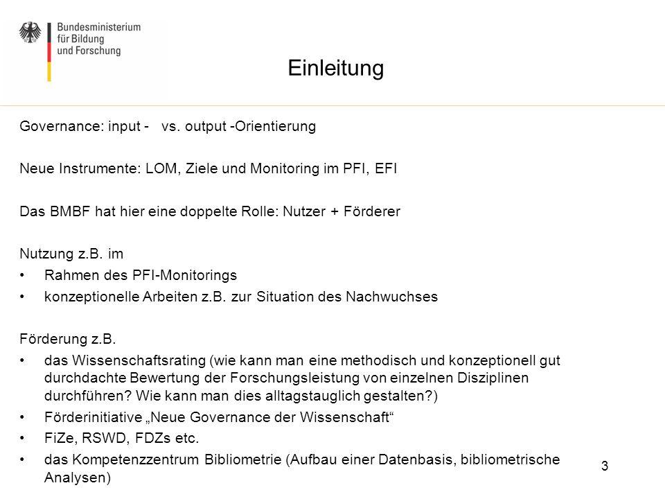 Einleitung Governance: input - vs. output -Orientierung Neue Instrumente: LOM, Ziele und Monitoring im PFI, EFI Das BMBF hat hier eine doppelte Rolle: