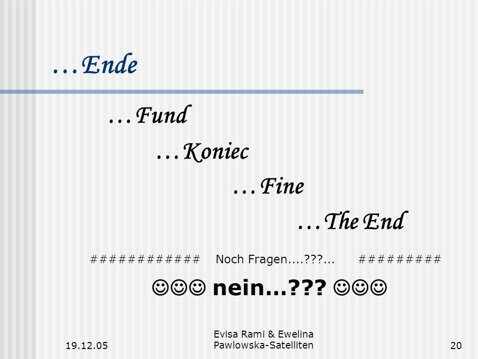 19.12.05 Evisa Rami & Ewelina Pawlowska-Satelliten20 …Fund …Koniec …Fine …The End ############ Noch Fragen....???...