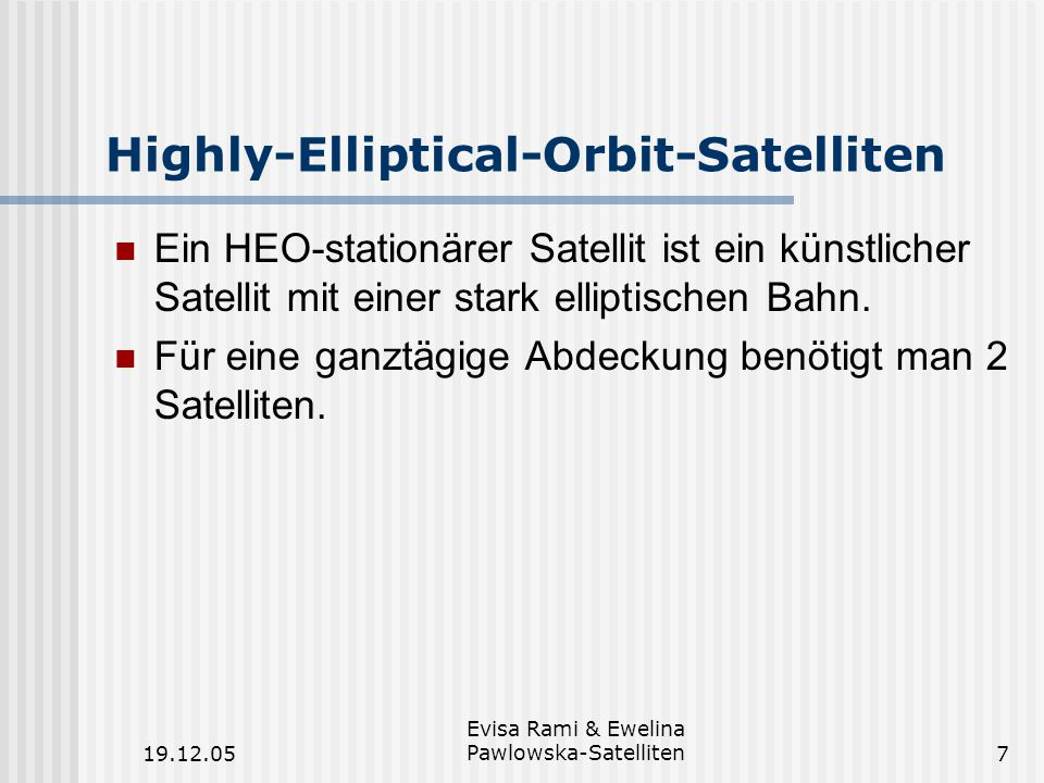19.12.05 Evisa Rami & Ewelina Pawlowska-Satelliten7 Highly-Elliptical-Orbit-Satelliten Ein HEO-stationärer Satellit ist ein künstlicher Satellit mit e