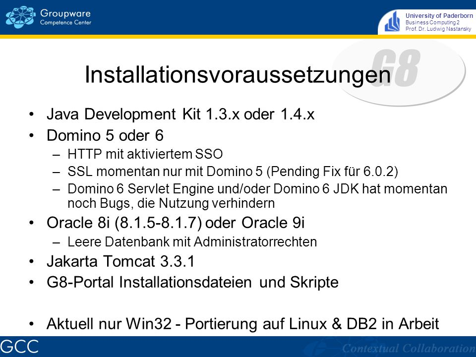 University of Paderborn Business Computing 2 Prof. Dr. Ludwig Nastansky Installationsvoraussetzungen Java Development Kit 1.3.x oder 1.4.x Domino 5 od