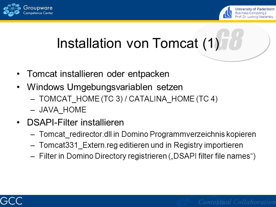 University of Paderborn Business Computing 2 Prof. Dr. Ludwig Nastansky Installation von Tomcat (1) Tomcat installieren oder entpacken Windows Umgebun