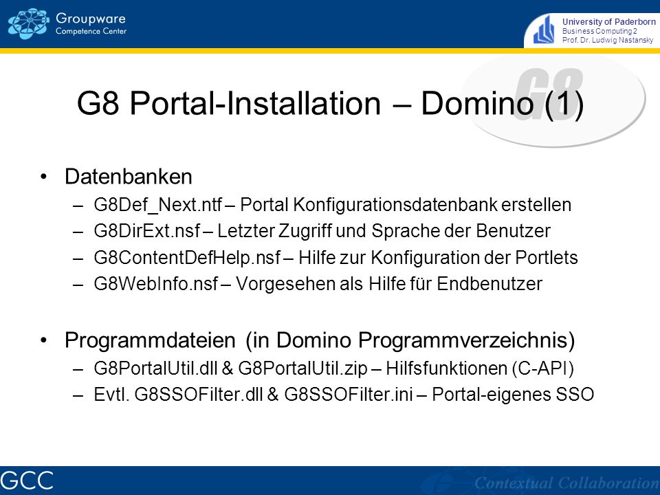 University of Paderborn Business Computing 2 Prof. Dr. Ludwig Nastansky G8 Portal-Installation – Domino (1) Datenbanken –G8Def_Next.ntf – Portal Konfi