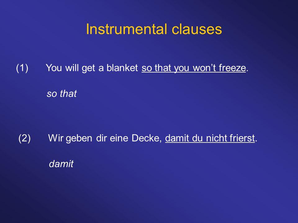 Instrumental clauses (1)You will get a blanket so that you won't freeze. so that (2)Wir geben dir eine Decke, damit du nicht frierst. damit