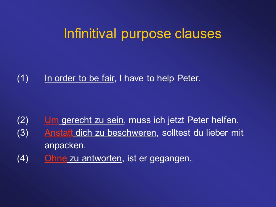 Infinitival purpose clauses (1)In order to be fair, I have to help Peter.