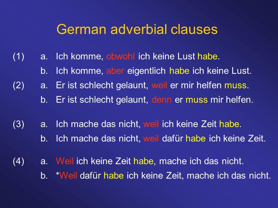 German adverbial clauses (1)a. Ich komme, obwohl ich keine Lust habe. b. Ich komme, aber eigentlich habe ich keine Lust. (2)a. Er ist schlecht gelaunt