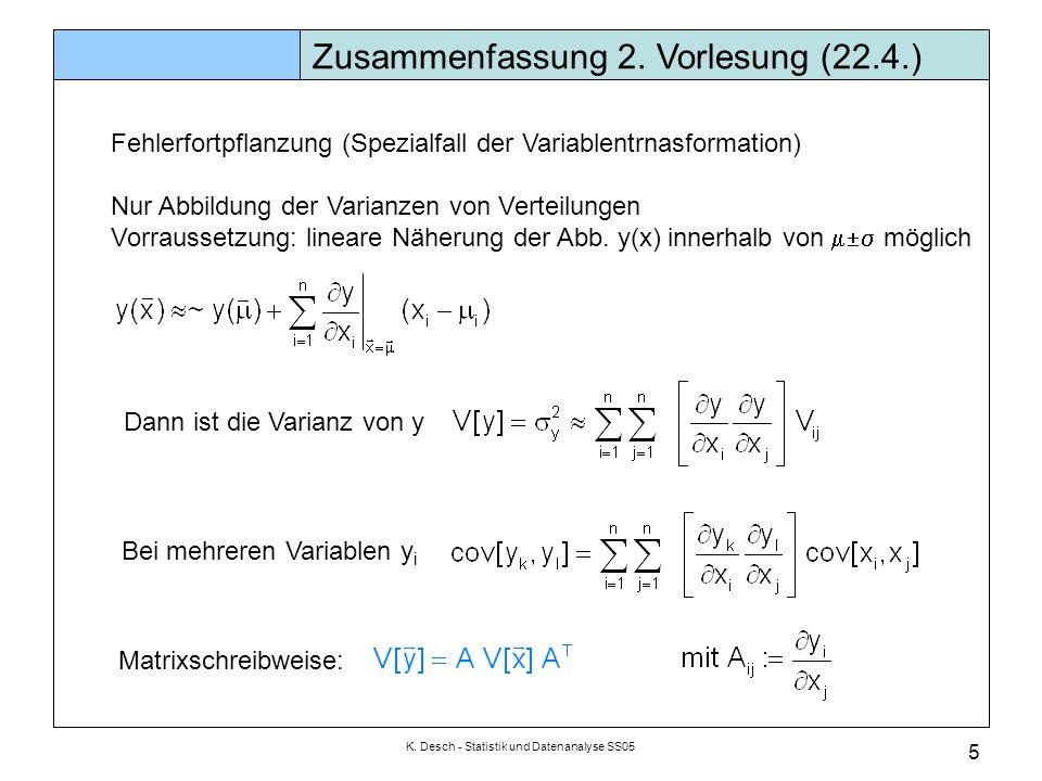 K. Desch - Statistik und Datenanalyse SS05 5 Zusammenfassung 2. Vorlesung (22.4.) Fehlerfortpflanzung (Spezialfall der Variablentrnasformation) Nur Ab