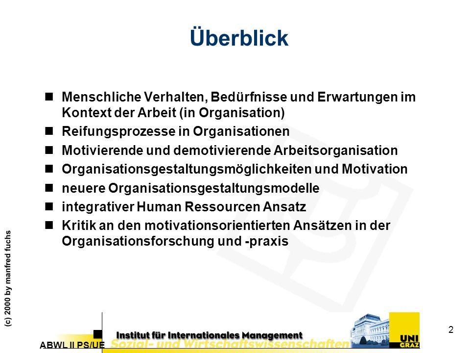 ABWL II PS/UE (c) 2000 by manfred fuchs 33 Rensis Lickert (1967) nIntegrative Humanressourcenstrategien und Organisationserfolge –Führungsverhalten Erfolg –GruppenprozesseErfolg –Kommunikation, EinflußErfolg +- Interdependente Zusammenhänge