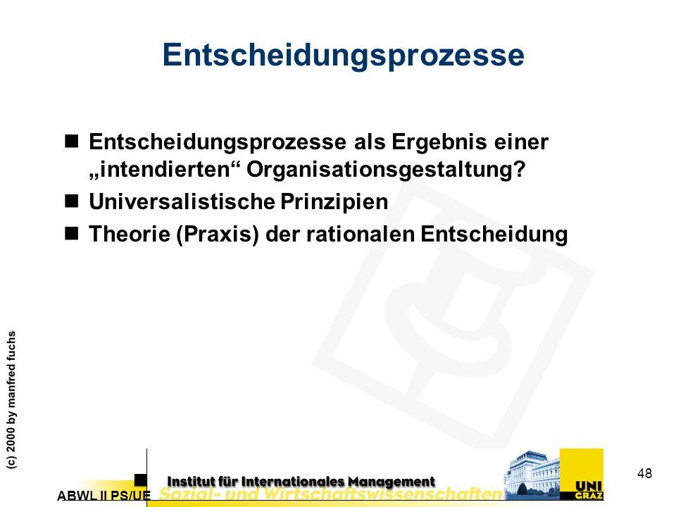"""ABWL II PS/UE (c) 2000 by manfred fuchs 48 Entscheidungsprozesse nEntscheidungsprozesse als Ergebnis einer """"intendierten Organisationsgestaltung."""