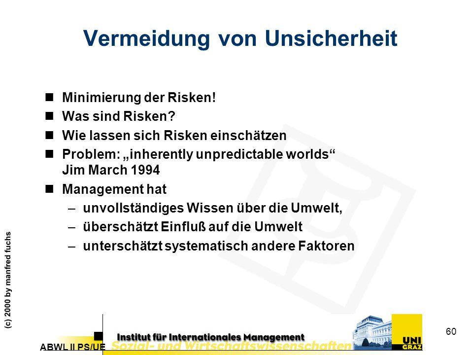ABWL II PS/UE (c) 2000 by manfred fuchs 60 Vermeidung von Unsicherheit nMinimierung der Risken.