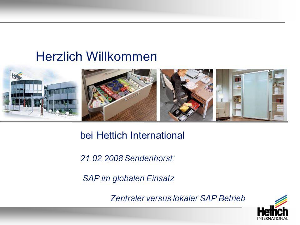 Herzlich Willkommen bei Hettich International 21.02.2008 Sendenhorst: SAP im globalen Einsatz Zentraler versus lokaler SAP Betrieb
