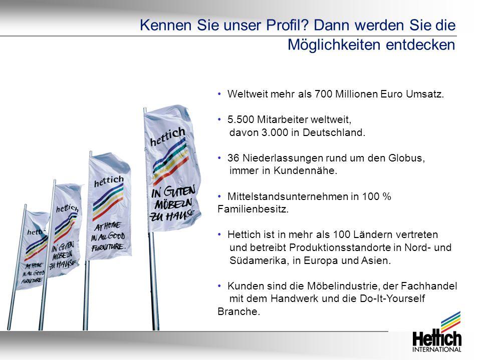 Kennen Sie unser Profil? Dann werden Sie die Möglichkeiten entdecken Weltweit mehr als 700 Millionen Euro Umsatz. 5.500 Mitarbeiter weltweit, davon 3.
