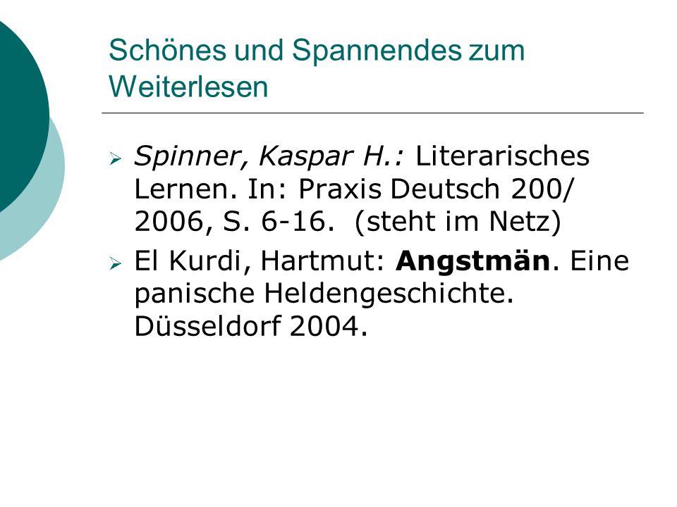 Schönes und Spannendes zum Weiterlesen  Spinner, Kaspar H.: Literarisches Lernen. In: Praxis Deutsch 200/ 2006, S. 6-16. (steht im Netz)  El Kurdi,