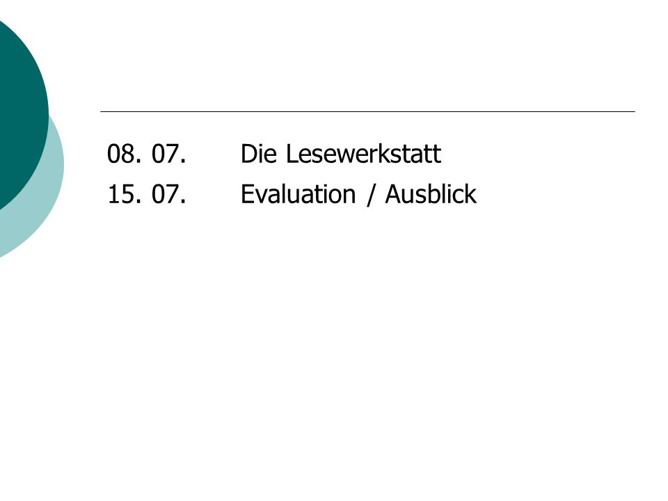 08. 07. Die Lesewerkstatt 15. 07. Evaluation / Ausblick