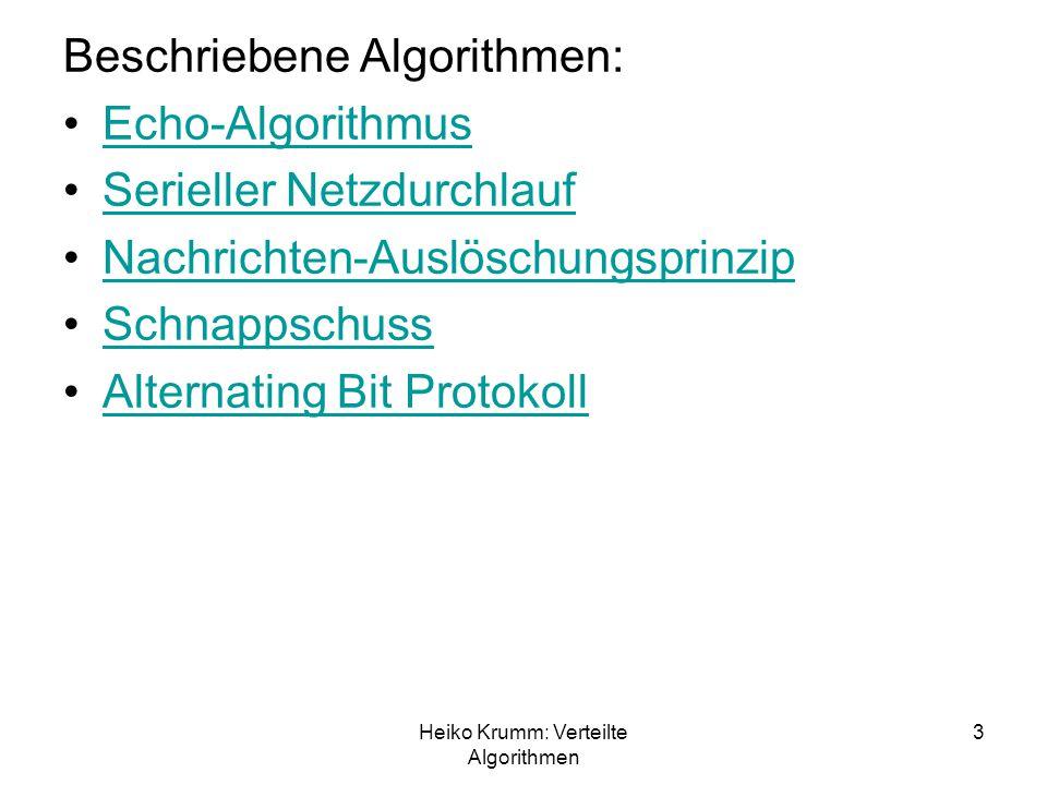 Heiko Krumm: Verteilte Algorithmen 3 Beschriebene Algorithmen: Echo-Algorithmus Serieller Netzdurchlauf Nachrichten-Auslöschungsprinzip Schnappschuss