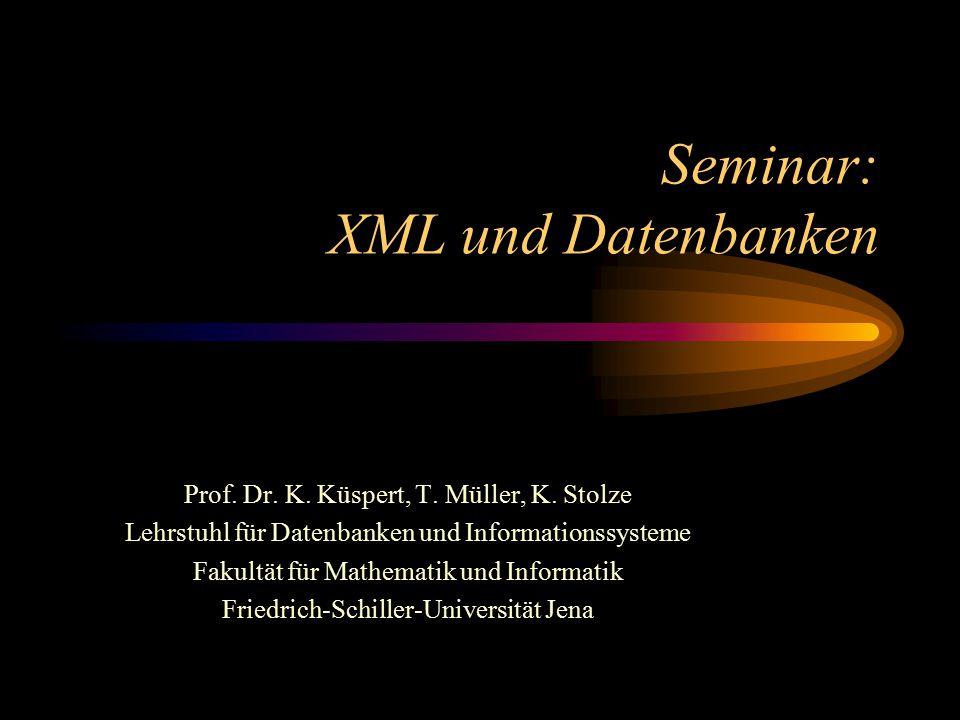 Seminar: XML und Datenbanken Prof. Dr. K. Küspert, T. Müller, K. Stolze Lehrstuhl für Datenbanken und Informationssysteme Fakultät für Mathematik und