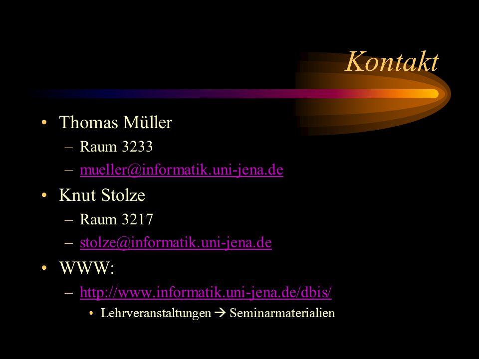Kontakt Thomas Müller –Raum 3233 –mueller@informatik.uni-jena.demueller@informatik.uni-jena.de Knut Stolze –Raum 3217 –stolze@informatik.uni-jena.destolze@informatik.uni-jena.de WWW: –http://www.informatik.uni-jena.de/dbis/http://www.informatik.uni-jena.de/dbis/ Lehrveranstaltungen  Seminarmaterialien