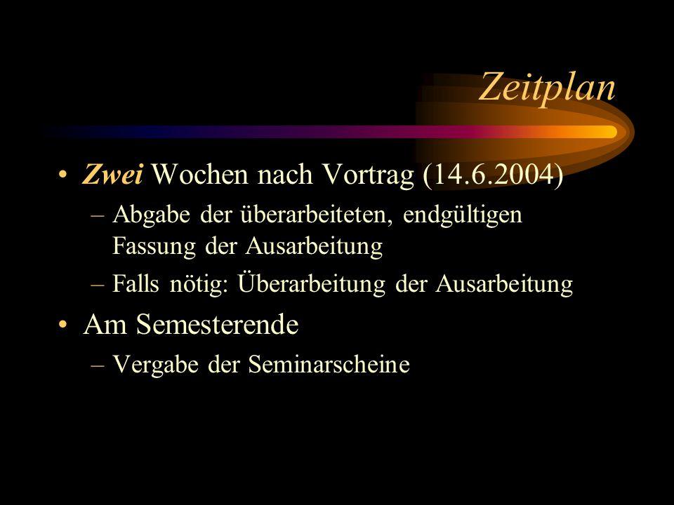 Zeitplan Zwei Wochen nach Vortrag (14.6.2004) –Abgabe der überarbeiteten, endgültigen Fassung der Ausarbeitung –Falls nötig: Überarbeitung der Ausarbe