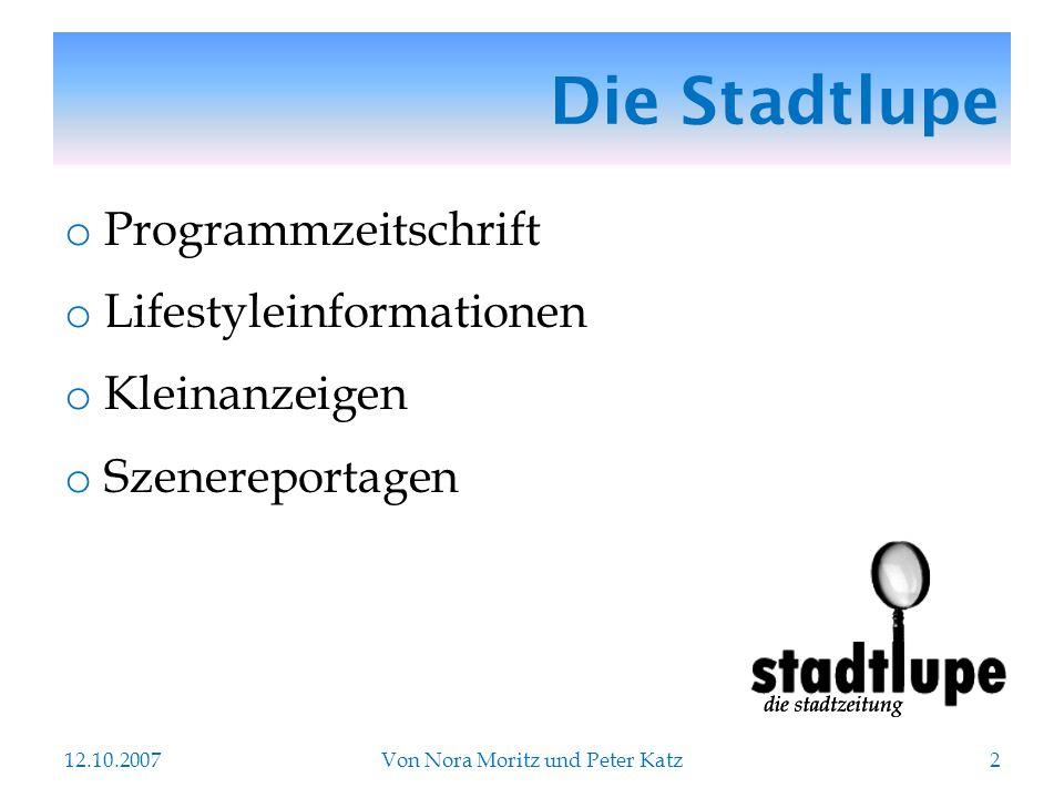 Die Stadtlupe o Programmzeitschrift o Lifestyleinformationen o Kleinanzeigen o Szenereportagen 12.10.2007Von Nora Moritz und Peter Katz2