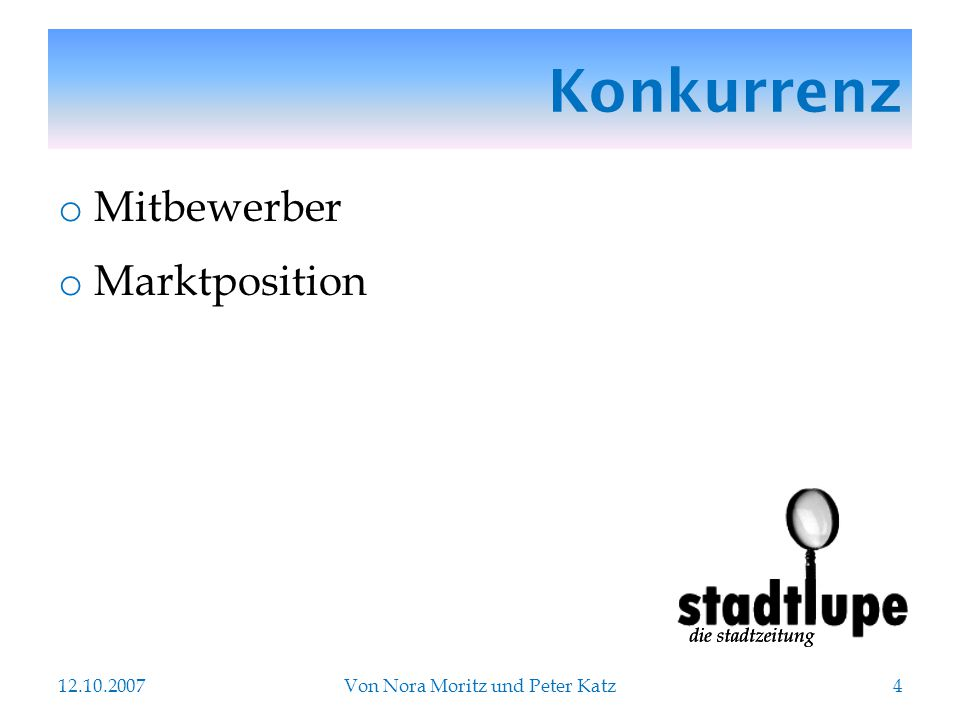 Konkurrenz o Mitbewerber o Marktposition 12.10.2007Von Nora Moritz und Peter Katz4