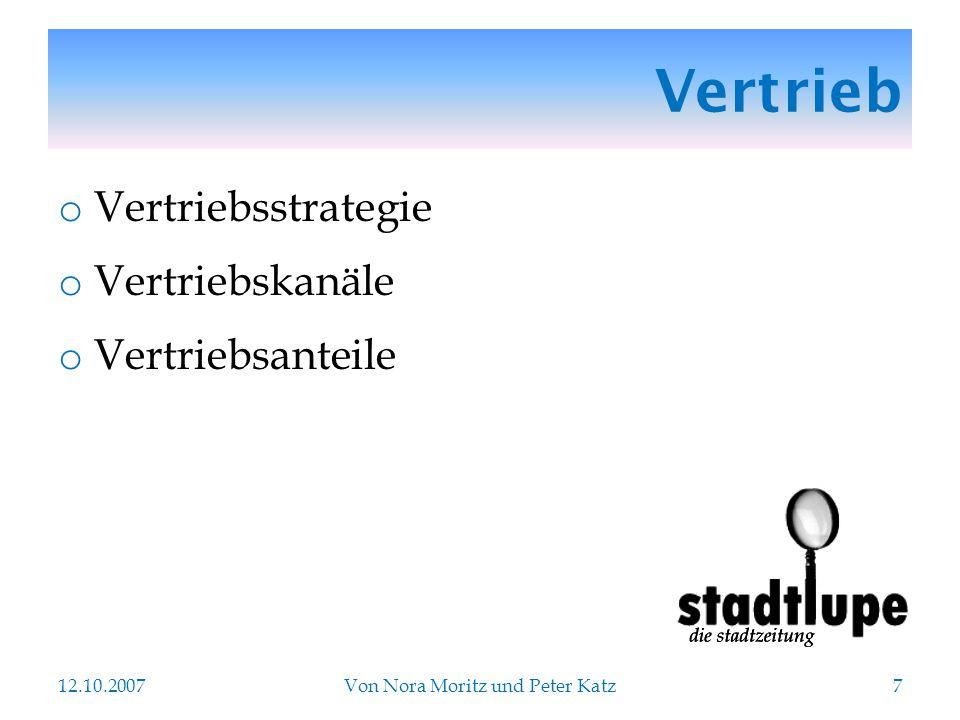 Vertrieb o Vertriebsstrategie o Vertriebskanäle o Vertriebsanteile 12.10.2007Von Nora Moritz und Peter Katz7