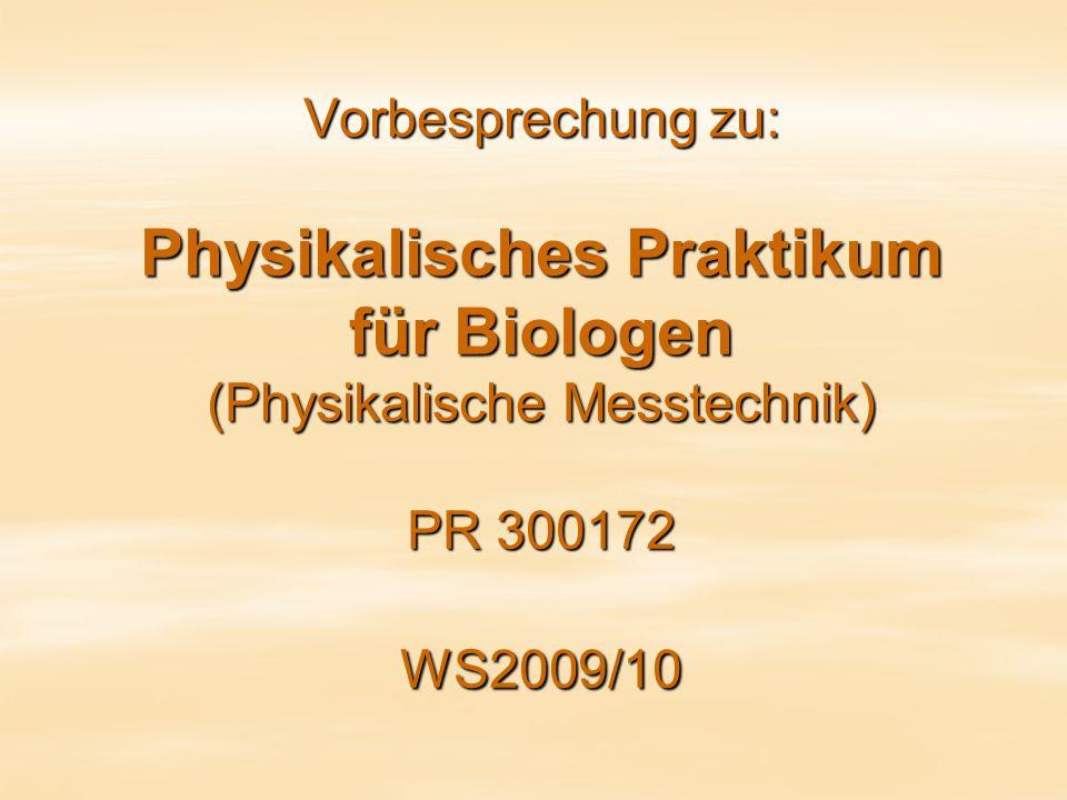 Vorbesprechung zu: Physikalisches Praktikum für Biologen (Physikalische Messtechnik) PR 300172 WS2009/10