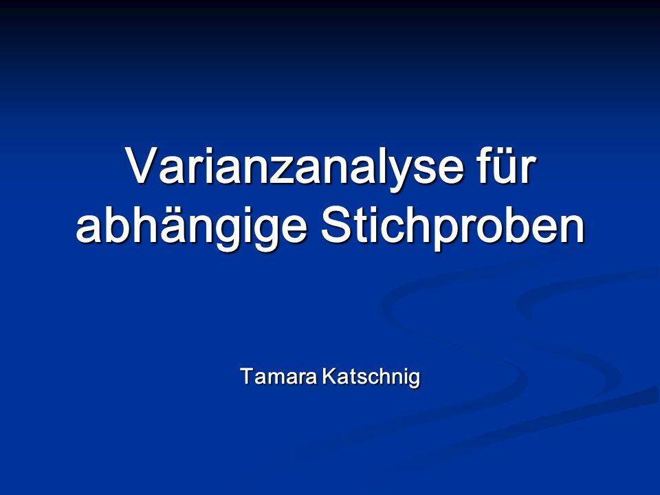 Varianzanalyse für abhängige Stichproben Tamara Katschnig