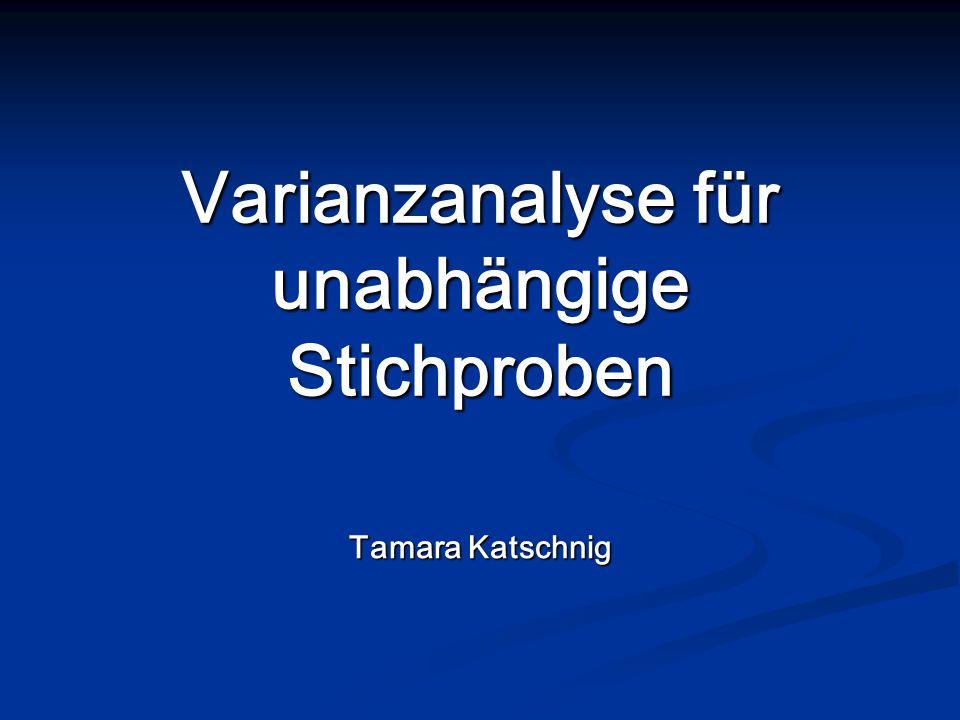 Varianzanalyse für unabhängige Stichproben Tamara Katschnig