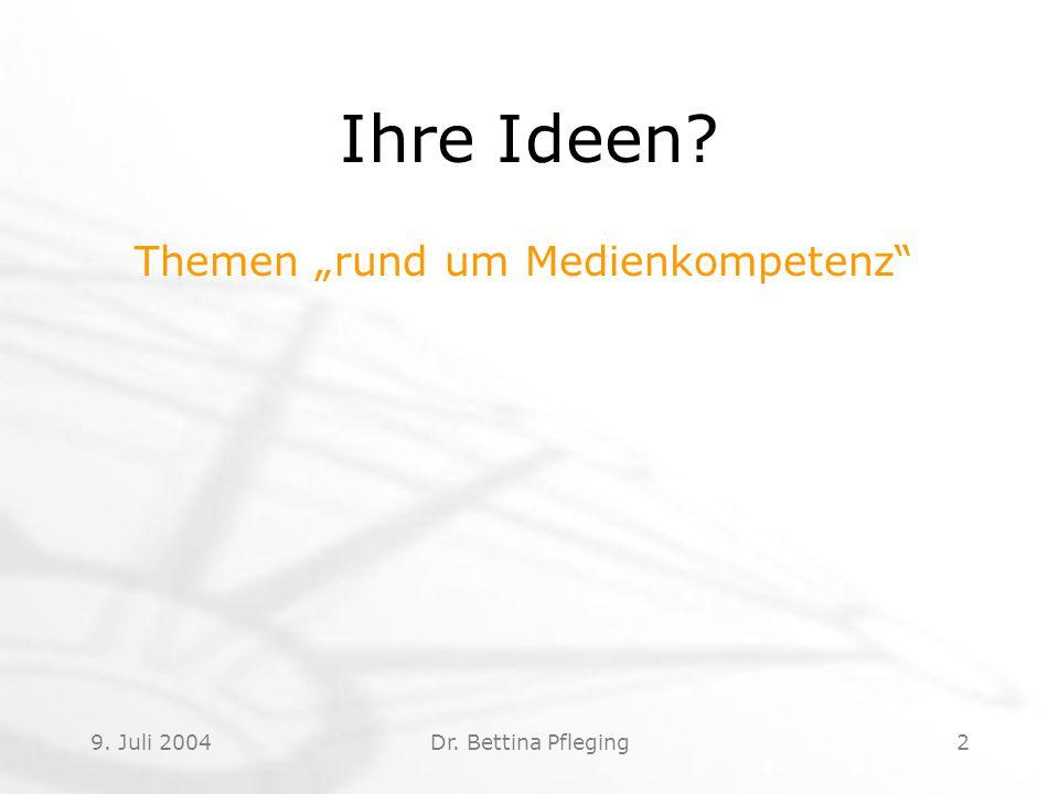 """9. Juli 2004Dr. Bettina Pfleging2 Ihre Ideen Themen """"rund um Medienkompetenz"""