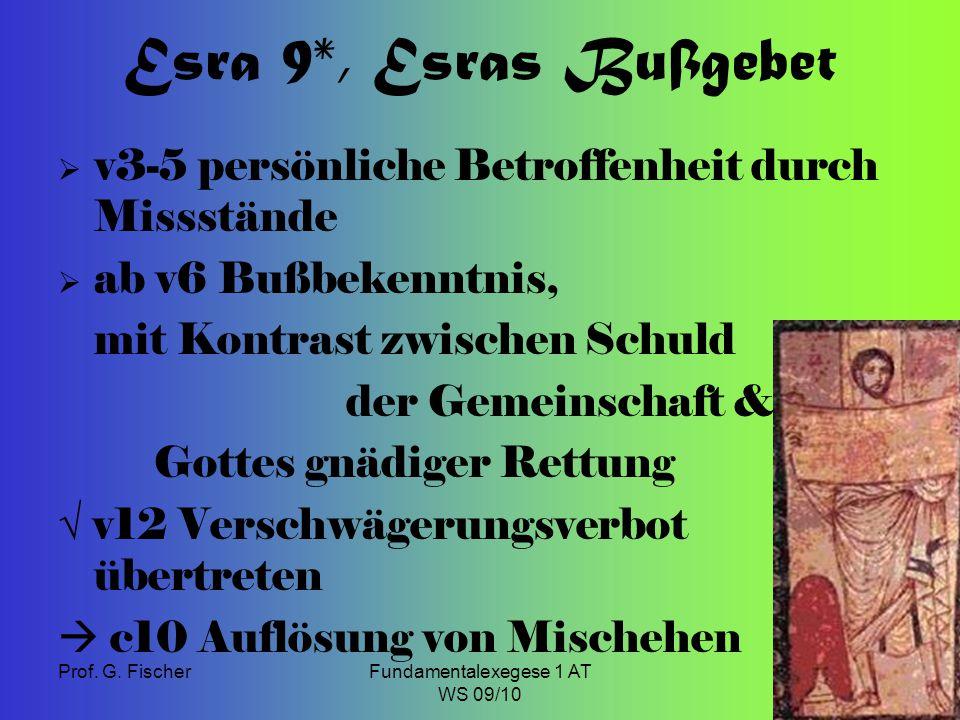 Prof. G. FischerFundamentalexegese 1 AT WS 09/10 11 Esra 9*, Esras Bußgebet  v3-5 persönliche Betroffenheit durch Missstände  ab v6 Bußbekenntnis, m