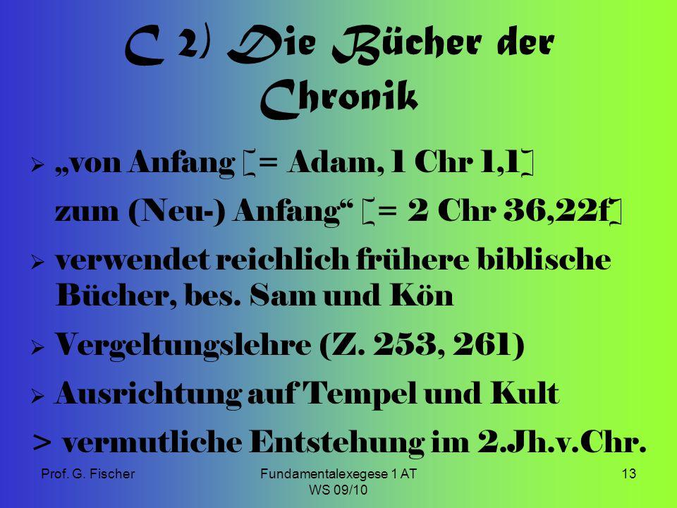 """Prof. G. FischerFundamentalexegese 1 AT WS 09/10 13 C 2) Die Bücher der Chronik  """"von Anfang [= Adam, 1 Chr 1,1] zum (Neu-) Anfang"""" [= 2 Chr 36,22f]"""