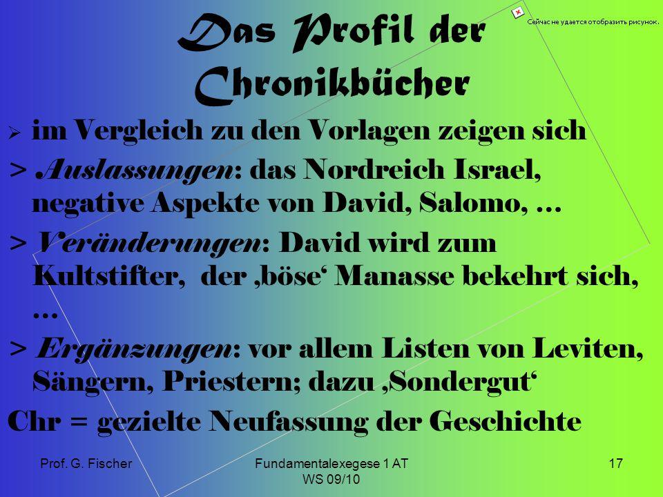 Prof. G. FischerFundamentalexegese 1 AT WS 09/10 17 Das Profil der Chronikbücher  im Vergleich zu den Vorlagen zeigen sich > Auslassungen: das Nordre