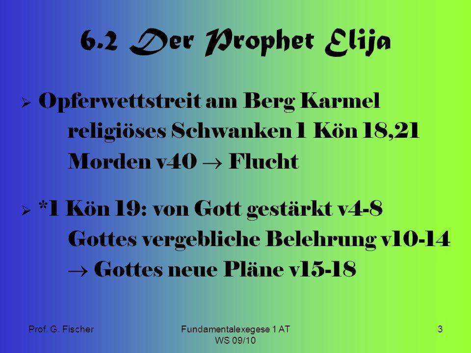 Prof. G. FischerFundamentalexegese 1 AT WS 09/10 3 6.2 Der Prophet Elija  Opferwettstreit am Berg Karmel religiöses Schwanken 1 Kön 18,21 Morden v40