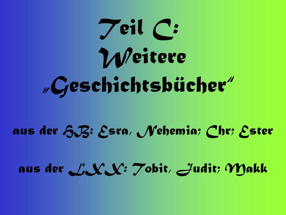 """Teil C: Weitere """"Geschichtsbücher"""" aus der HB: Esra, Nehemia; Chr; Ester aus der LXX: Tobit, Judit; Makk"""