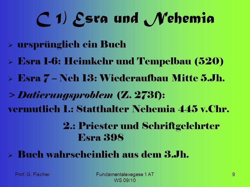 Prof. G. FischerFundamentalexegese 1 AT WS 09/10 9 C 1) Esra und Nehemia  ursprünglich ein Buch  Esra 1-6: Heimkehr und Tempelbau (520)  Esra 7 – N
