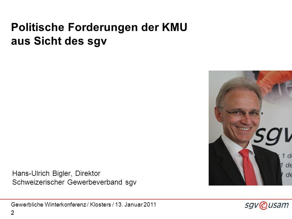 Gewerbliche Winterkonferenz / Klosters / 13. Januar 2011 2 Politische Forderungen der KMU aus Sicht des sgv Hans-Ulrich Bigler, Direktor Schweizerisch