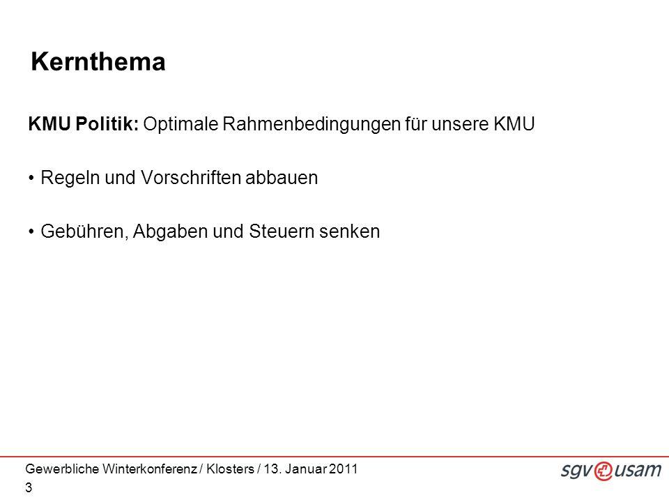 Gewerbliche Winterkonferenz / Klosters / 13. Januar 2011 3 Kernthema KMU Politik: Optimale Rahmenbedingungen für unsere KMU Regeln und Vorschriften ab