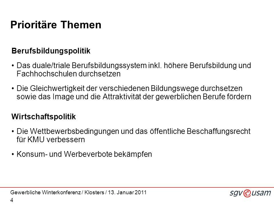 Gewerbliche Winterkonferenz / Klosters / 13. Januar 2011 4 Prioritäre Themen Berufsbildungspolitik Das duale/triale Berufsbildungssystem inkl. höhere