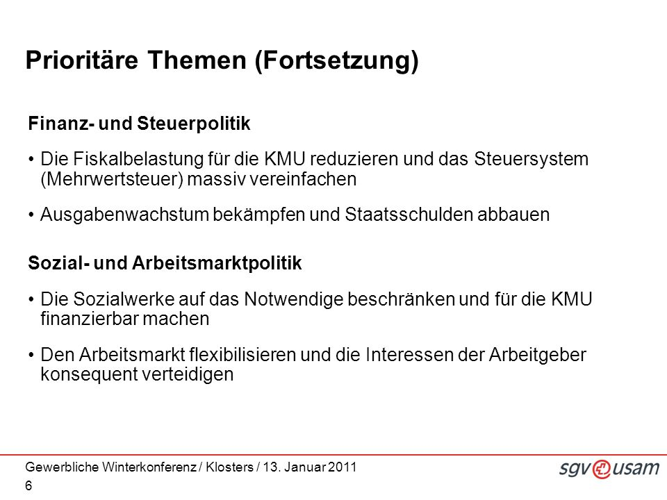 Gewerbliche Winterkonferenz / Klosters / 13. Januar 2011 6 Prioritäre Themen (Fortsetzung) Finanz- und Steuerpolitik Die Fiskalbelastung für die KMU r