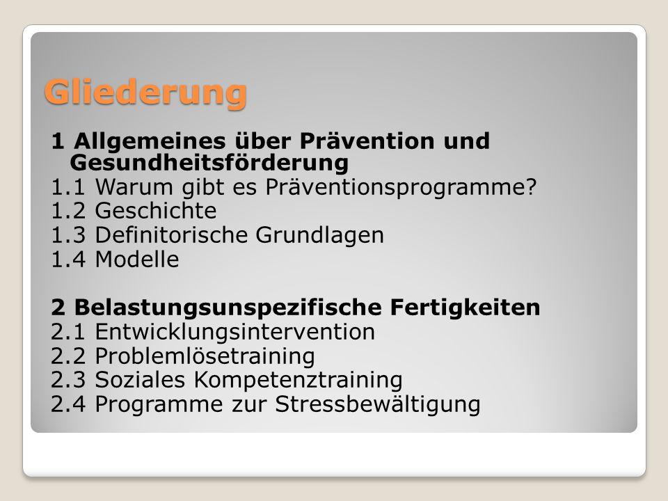 Gliederung 1 Allgemeines über Prävention und Gesundheitsförderung 1.1 Warum gibt es Präventionsprogramme? 1.2 Geschichte 1.3 Definitorische Grundlagen