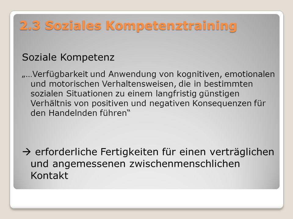 """2.3 Soziales Kompetenztraining Soziale Kompetenz """"…Verfügbarkeit und Anwendung von kognitiven, emotionalen und motorischen Verhaltensweisen, die in be"""