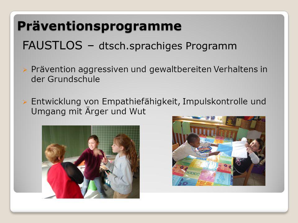 Präventionsprogramme FAUSTLOS – dtsch.sprachiges Programm  Prävention aggressiven und gewaltbereiten Verhaltens in der Grundschule  Entwicklung von Empathiefähigkeit, Impulskontrolle und Umgang mit Ärger und Wut