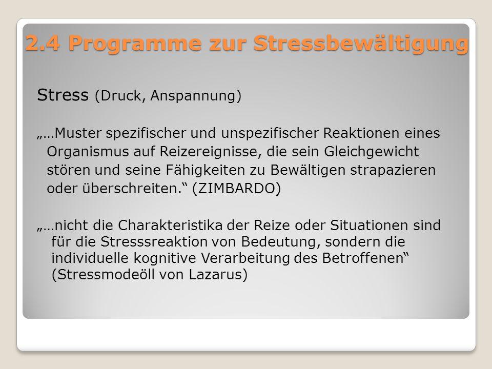 """2.4 Programme zur Stressbewältigung Stress (Druck, Anspannung) """"…Muster spezifischer und unspezifischer Reaktionen eines Organismus auf Reizereignisse"""