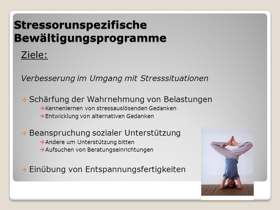 Stressorunspezifische Bewältigungsprogramme Ziele: Verbesserung im Umgang mit Stresssituationen  Schärfung der Wahrnehmung von Belastungen  Kennenle